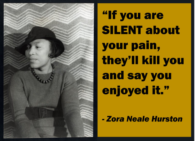 "A black and white photograph of Zora Neale Hurston next to a quote from her: ""If you are SILENT about your pain, they'll kill you and say you enjoyed it."""